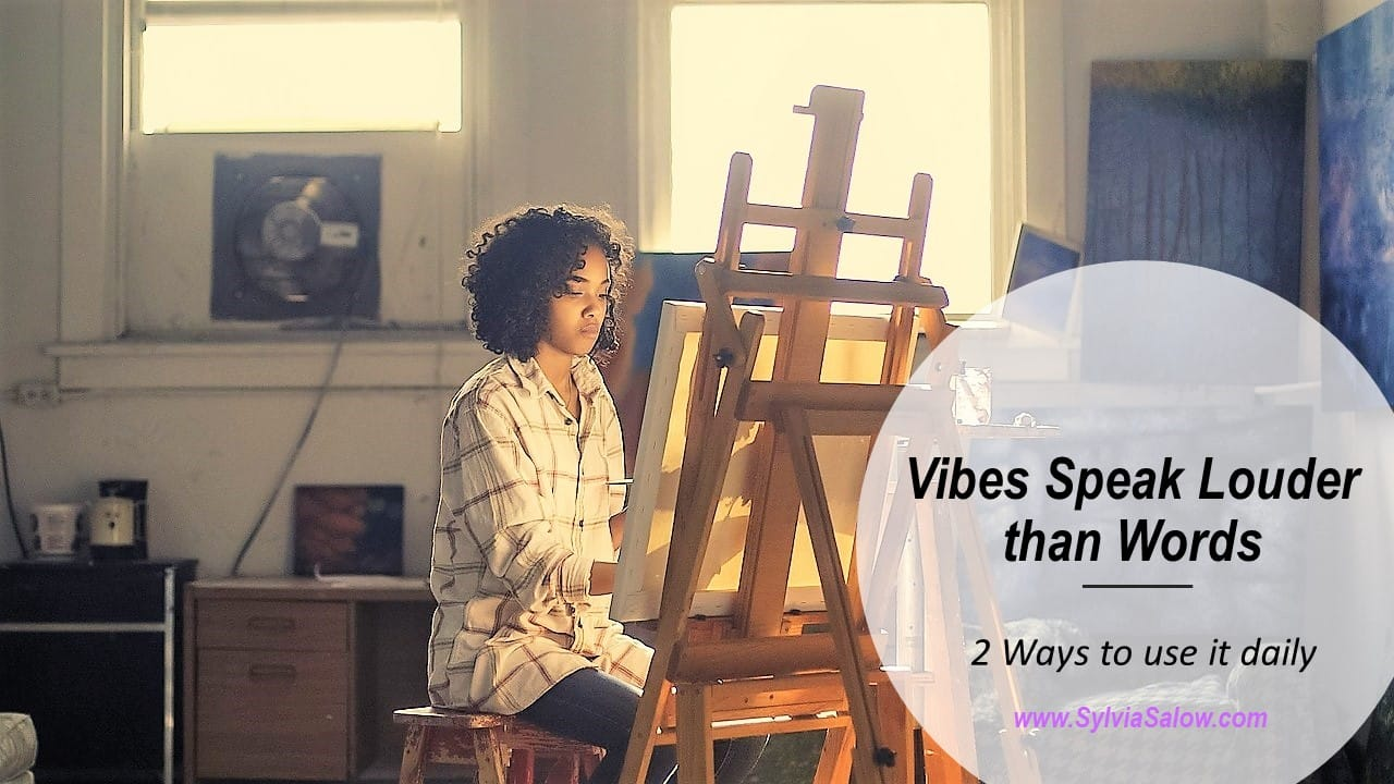 Your Vibes Speak Louder Than Words: 2 Ways to Use It Daily